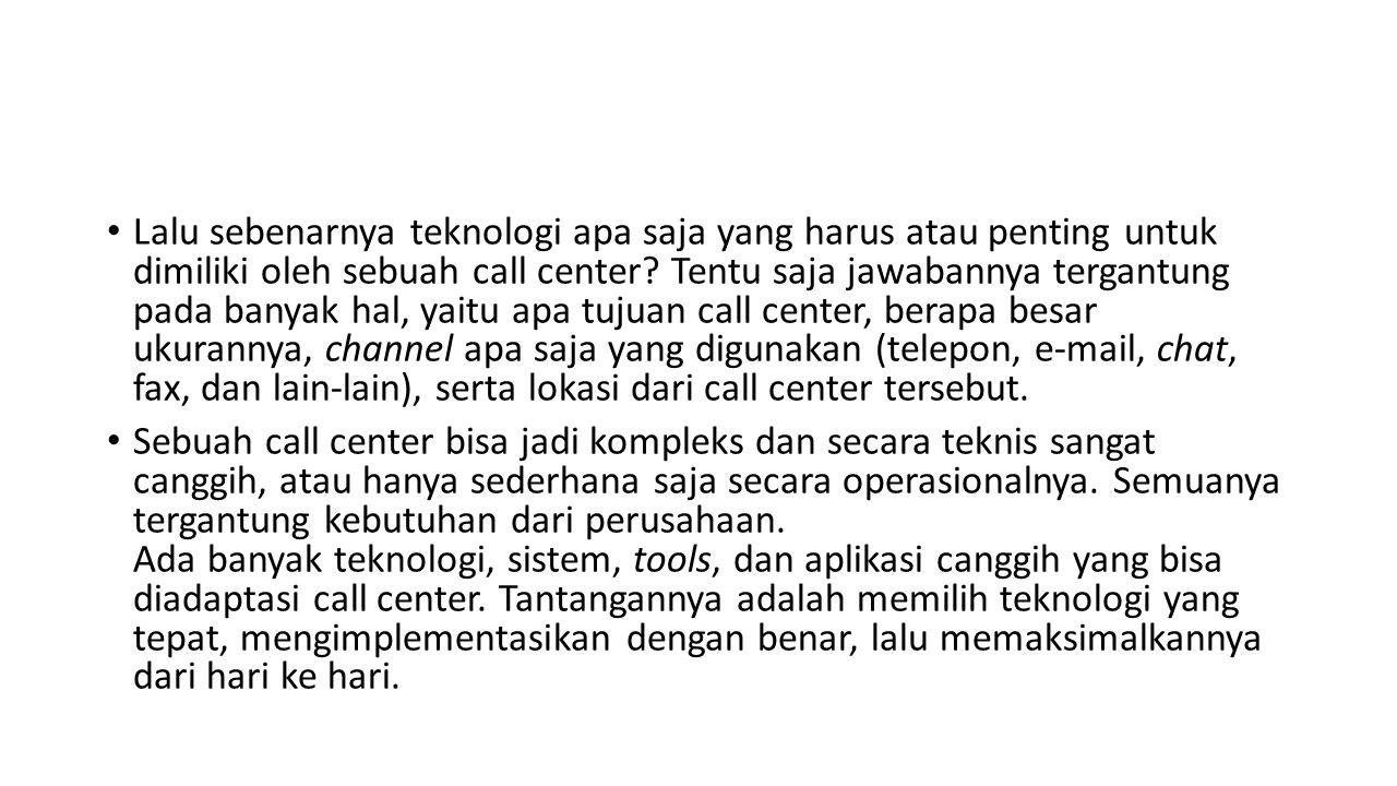 Lalu sebenarnya teknologi apa saja yang harus atau penting untuk dimiliki oleh sebuah call center.