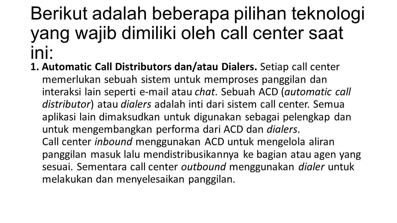 Berikut adalah beberapa pilihan teknologi yang wajib dimiliki oleh call center saat ini: 1.