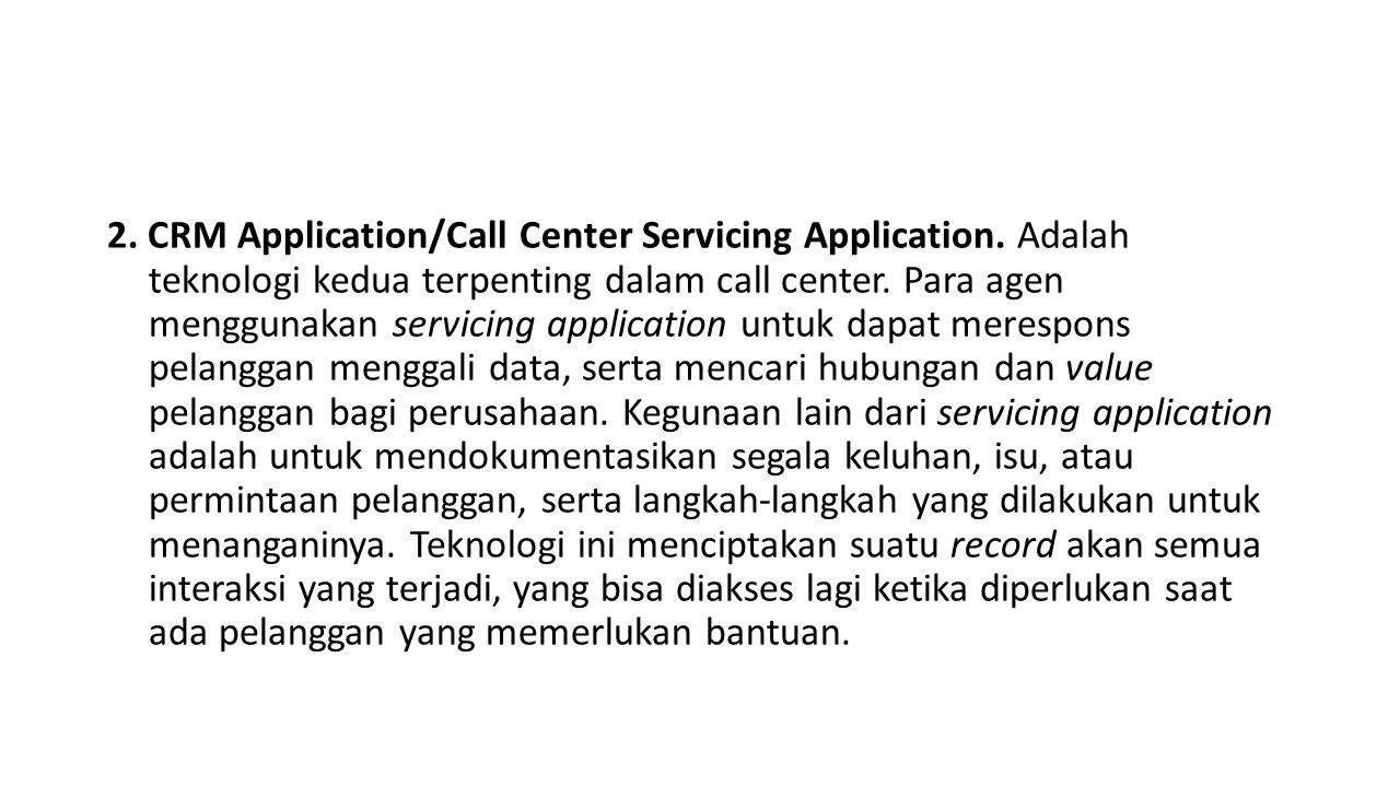 2.CRM Application/Call Center Servicing Application.
