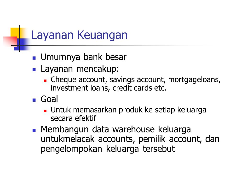 Layanan Keuangan Umumnya bank besar Layanan mencakup: Cheque account, savings account, mortgageloans, investment loans, credit cards etc. Goal Untuk m