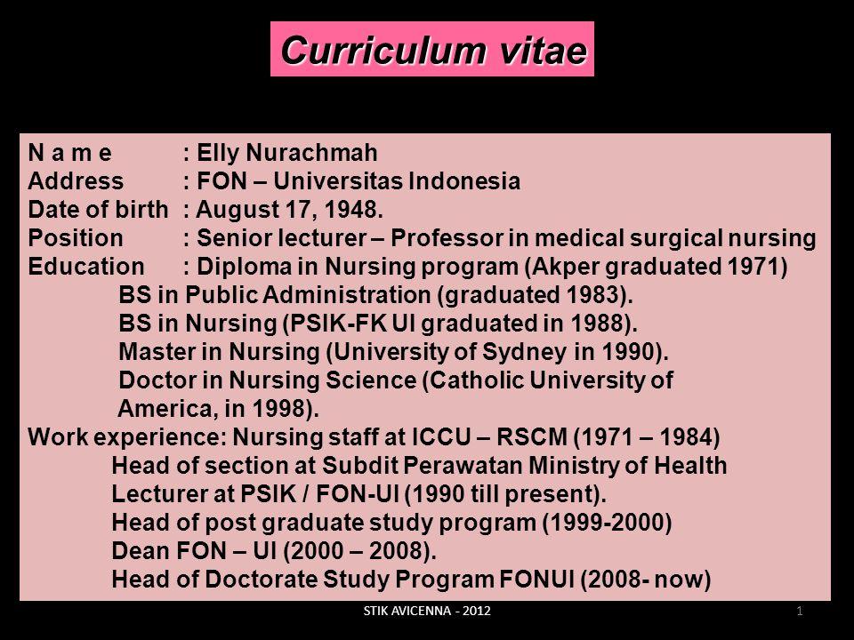 Curriculum vitae N a m e : Elly Nurachmah Address: FON – Universitas Indonesia Date of birth: August 17, 1948. Position: Senior lecturer – Professor i