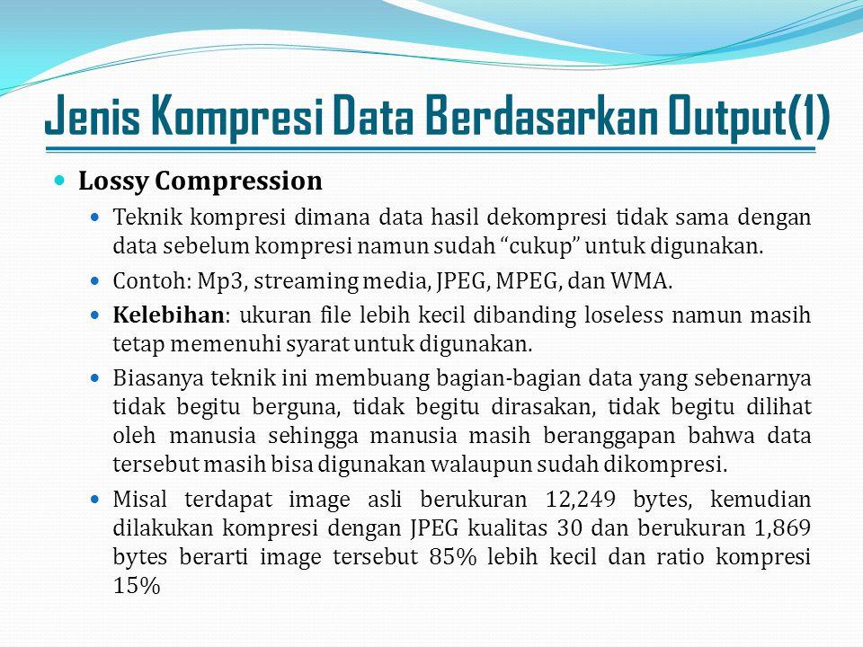 Jenis Kompresi Data Berdasarkan Output(1) Lossy Compression Teknik kompresi dimana data hasil dekompresi tidak sama dengan data sebelum kompresi namun