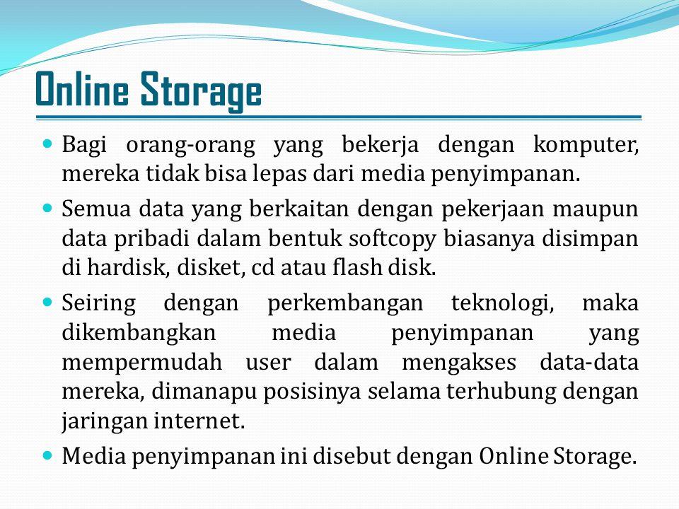 Online Storage Bagi orang-orang yang bekerja dengan komputer, mereka tidak bisa lepas dari media penyimpanan. Semua data yang berkaitan dengan pekerja