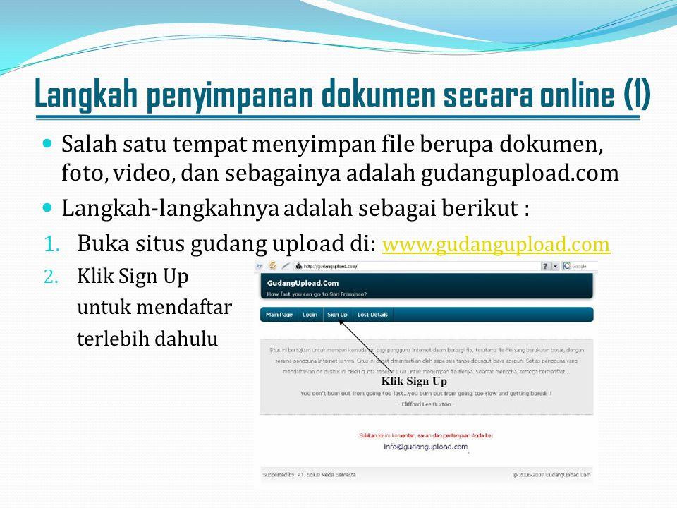 Langkah penyimpanan dokumen secara online (1) Salah satu tempat menyimpan file berupa dokumen, foto, video, dan sebagainya adalah gudangupload.com Lan