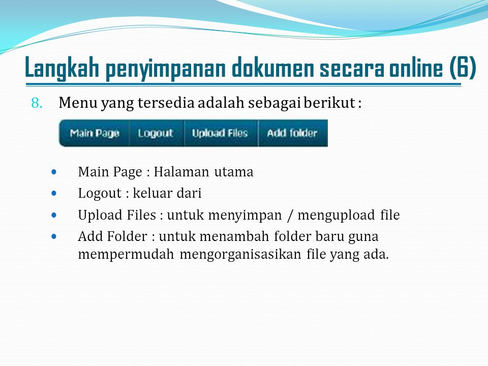 Langkah penyimpanan dokumen secara online (6) 8. Menu yang tersedia adalah sebagai berikut : Main Page : Halaman utama Logout : keluar dari Upload Fil