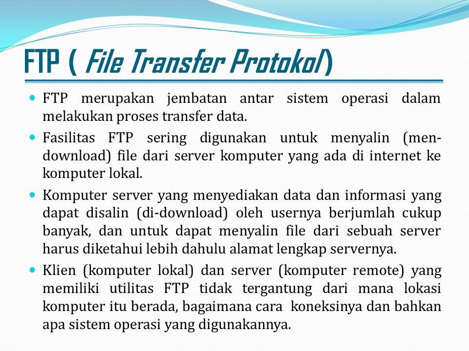 FTP ( File Transfer Protokol ) FTP merupakan jembatan antar sistem operasi dalam melakukan proses transfer data. Fasilitas FTP sering digunakan untuk
