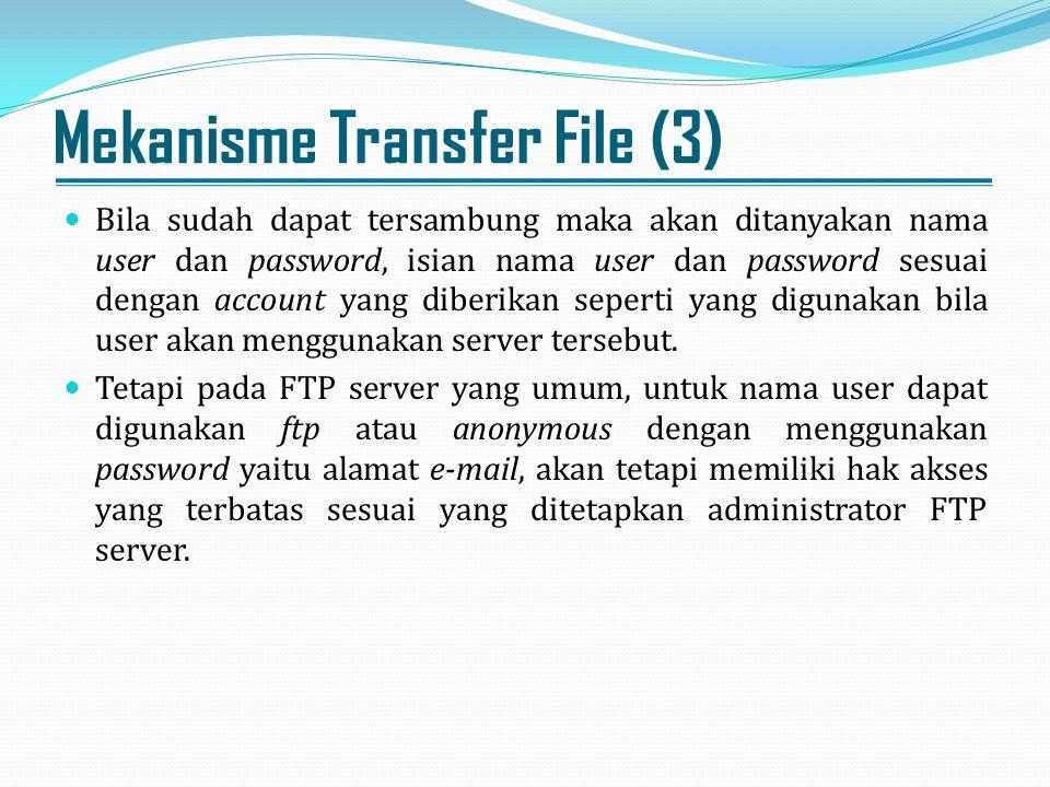 Mekanisme Transfer File (3) Bila sudah dapat tersambung maka akan ditanyakan nama user dan password, isian nama user dan password sesuai dengan accoun