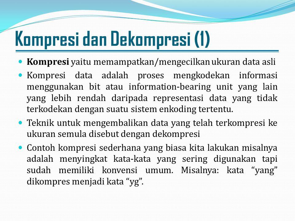 Kompresi dan Dekompresi (1) Kompresi yaitu memampatkan/mengecilkan ukuran data asli Kompresi data adalah proses mengkodekan informasi menggunakan bit