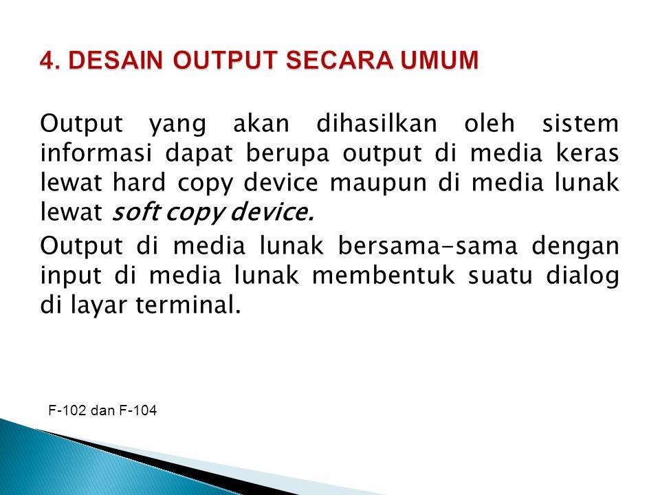 Output yang akan dihasilkan oleh sistem informasi dapat berupa output di media keras lewat hard copy device maupun di media lunak lewat soft copy devi