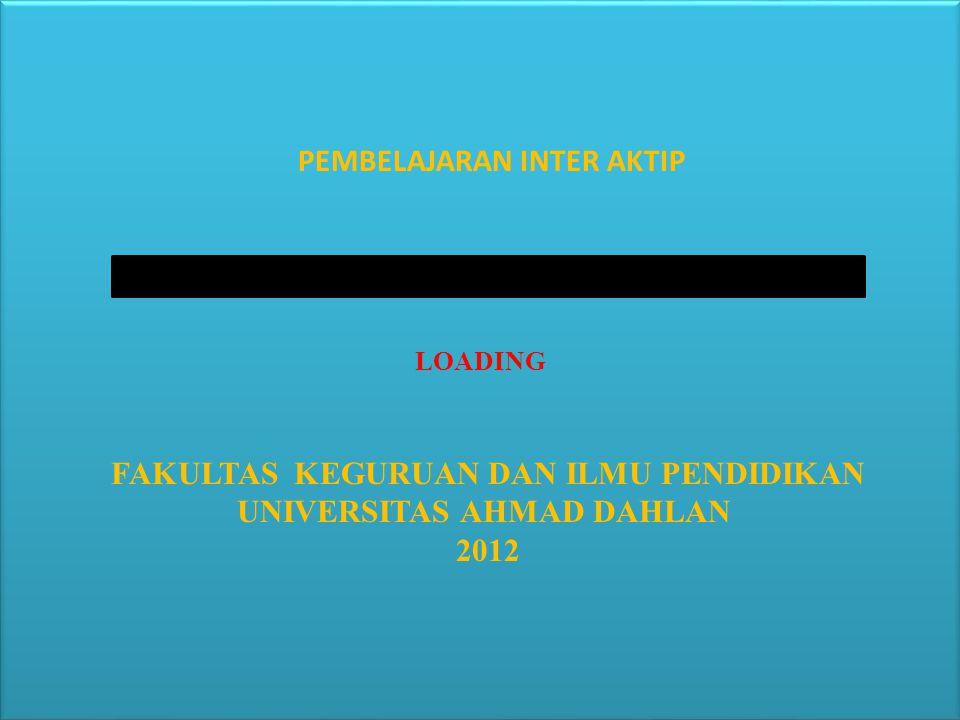 LOADING PEMBELAJARAN INTER AKTIP FAKULTAS KEGURUAN DAN ILMU PENDIDIKAN UNIVERSITAS AHMAD DAHLAN 2012