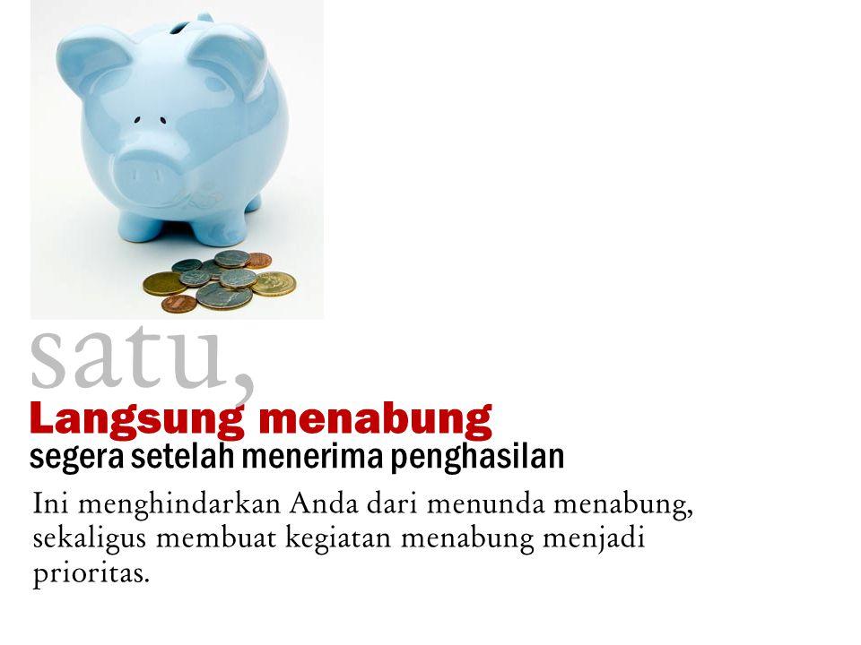segera setelah menerima penghasilan Ini menghindarkan Anda dari menunda menabung, sekaligus membuat kegiatan menabung menjadi prioritas.