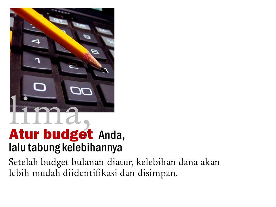 lima, lalu tabung kelebihannya Setelah budget bulanan diatur, kelebihan dana akan lebih mudah diidentifikasi dan disimpan.