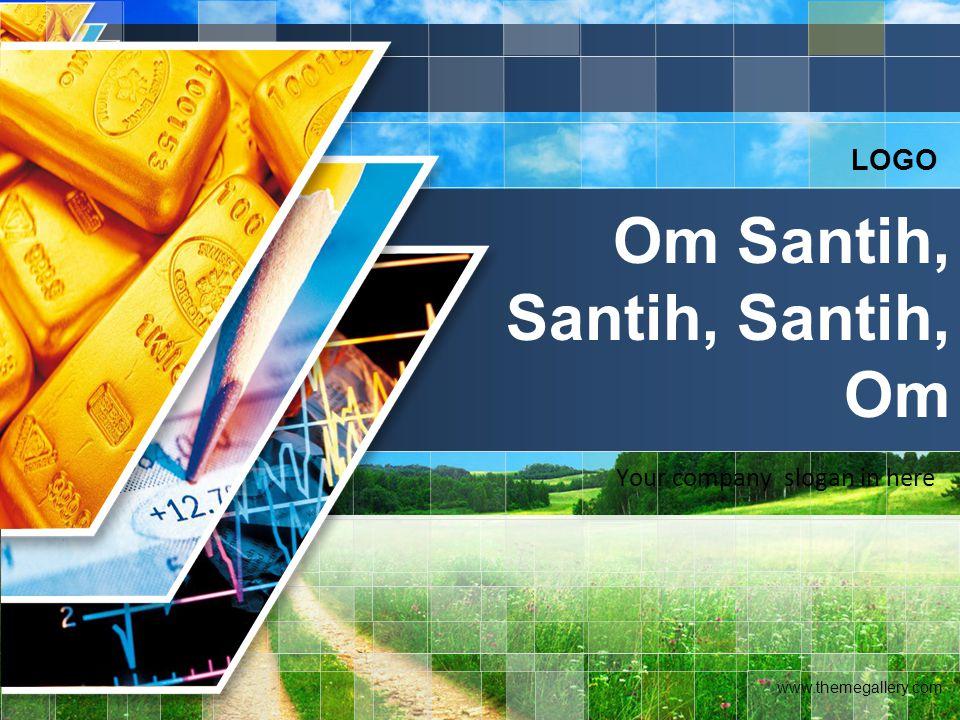 LOGO Your company slogan in here Om Santih, Santih, Santih, Om www.themegallery.com