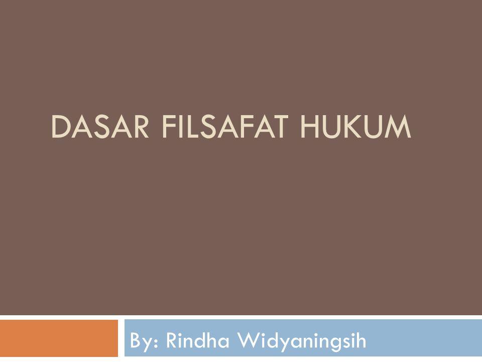 DASAR FILSAFAT HUKUM By: Rindha Widyaningsih