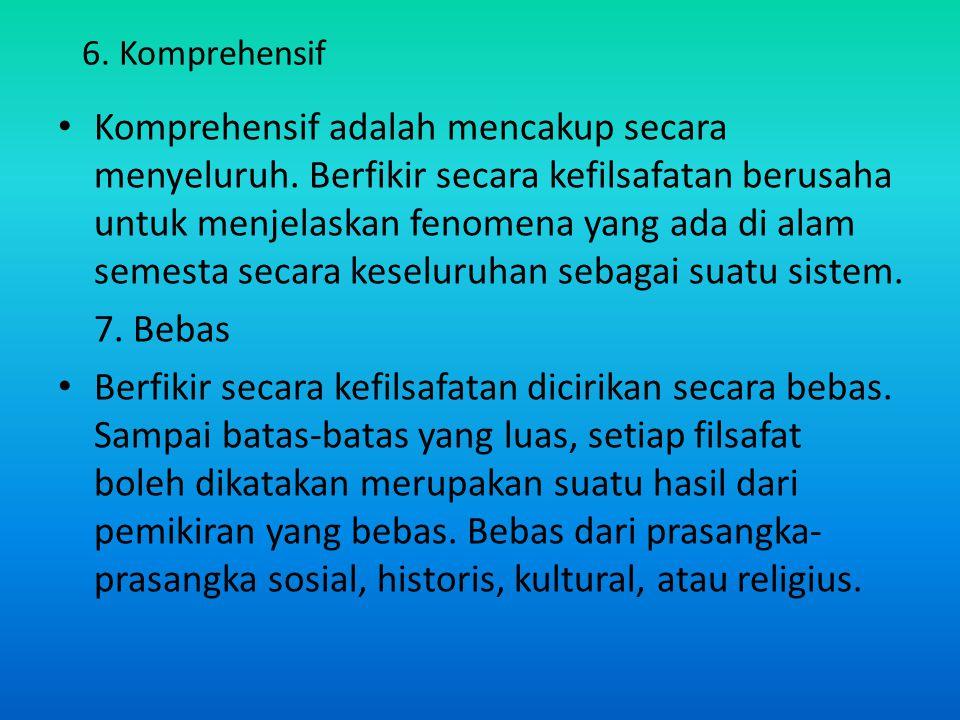 6.Komprehensif Komprehensif adalah mencakup secara menyeluruh.