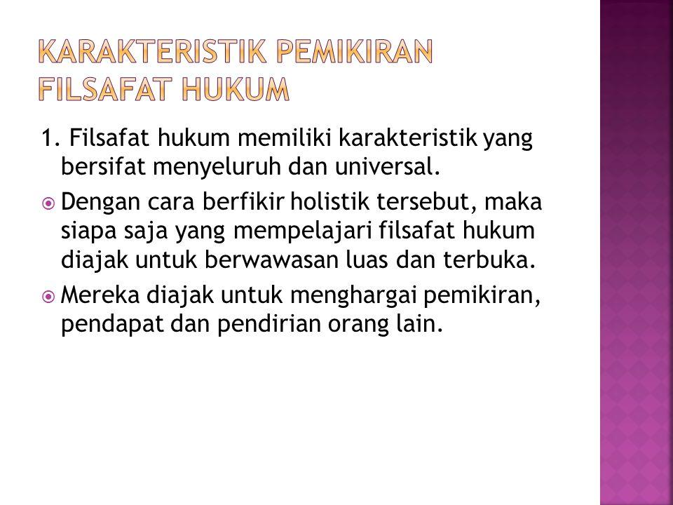 1.Filsafat hukum memiliki karakteristik yang bersifat menyeluruh dan universal.