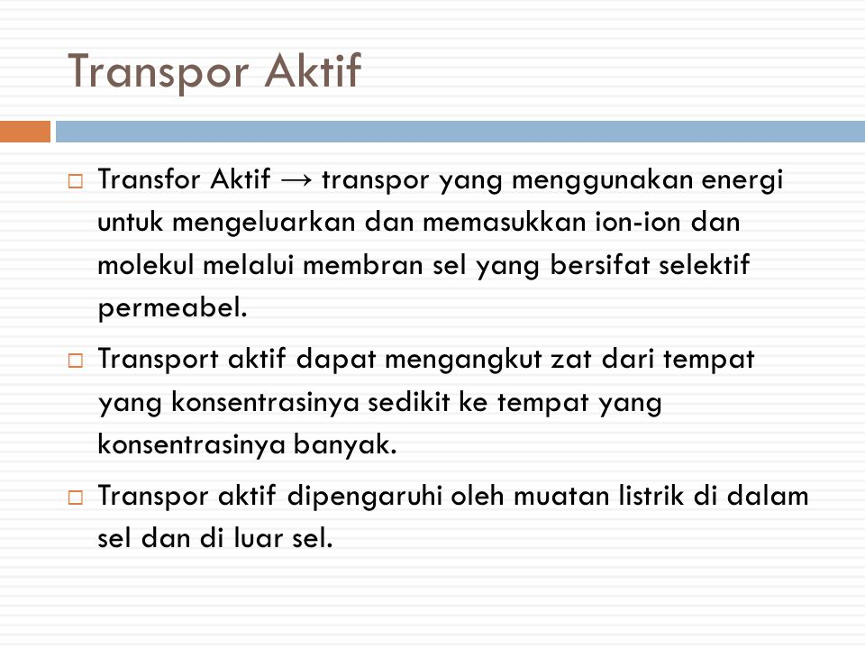 Transpor Aktif  Transfor Aktif → transpor yang menggunakan energi untuk mengeluarkan dan memasukkan ion-ion dan molekul melalui membran sel yang bers