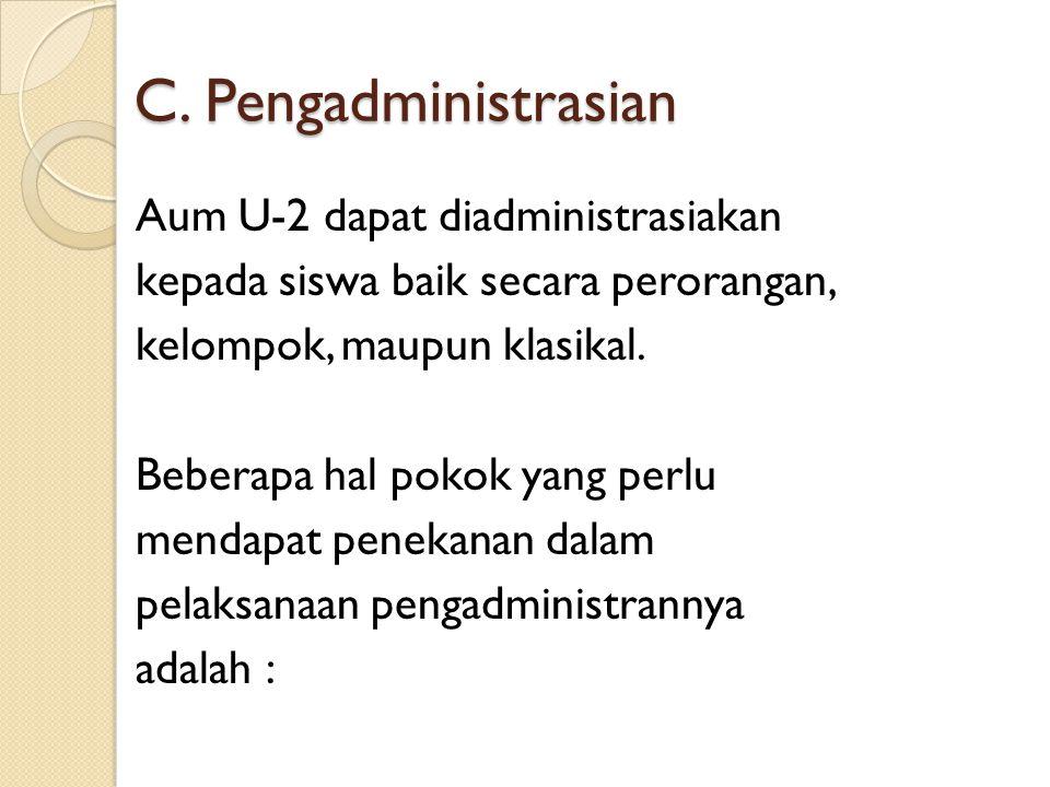 C. Pengadministrasian Aum U-2 dapat diadministrasiakan kepada siswa baik secara perorangan, kelompok, maupun klasikal. Beberapa hal pokok yang perlu m