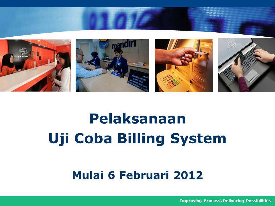 COMPANY LOGO Pelaksanaan Uji Coba Billing System Mulai 6 Februari 2012 Improving Process, Delivering Possibilities