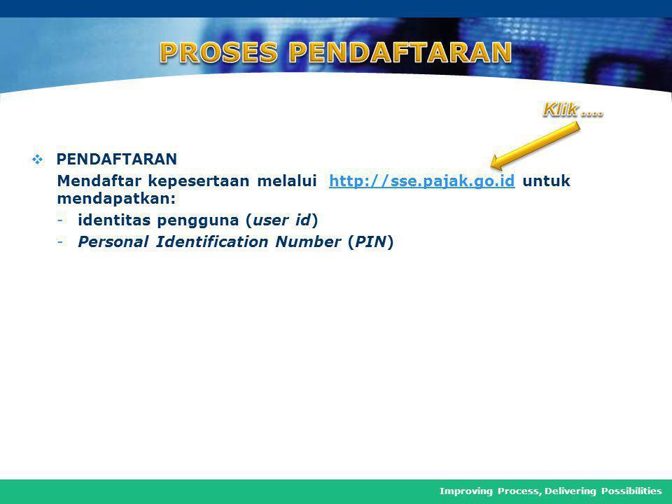 COMPANY LOGO Improving Process, Delivering Possibilities  PENDAFTARAN Mendaftar kepesertaan melalui http://sse.pajak.go.id untuk mendapatkan:http://sse.pajak.go.id -identitas pengguna (user id) -Personal Identification Number (PIN)