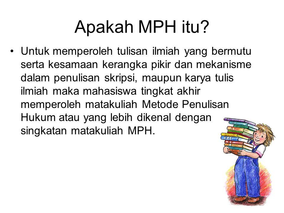Apakah MPH itu? Untuk memperoleh tulisan ilmiah yang bermutu serta kesamaan kerangka pikir dan mekanisme dalam penulisan skripsi, maupun karya tulis i