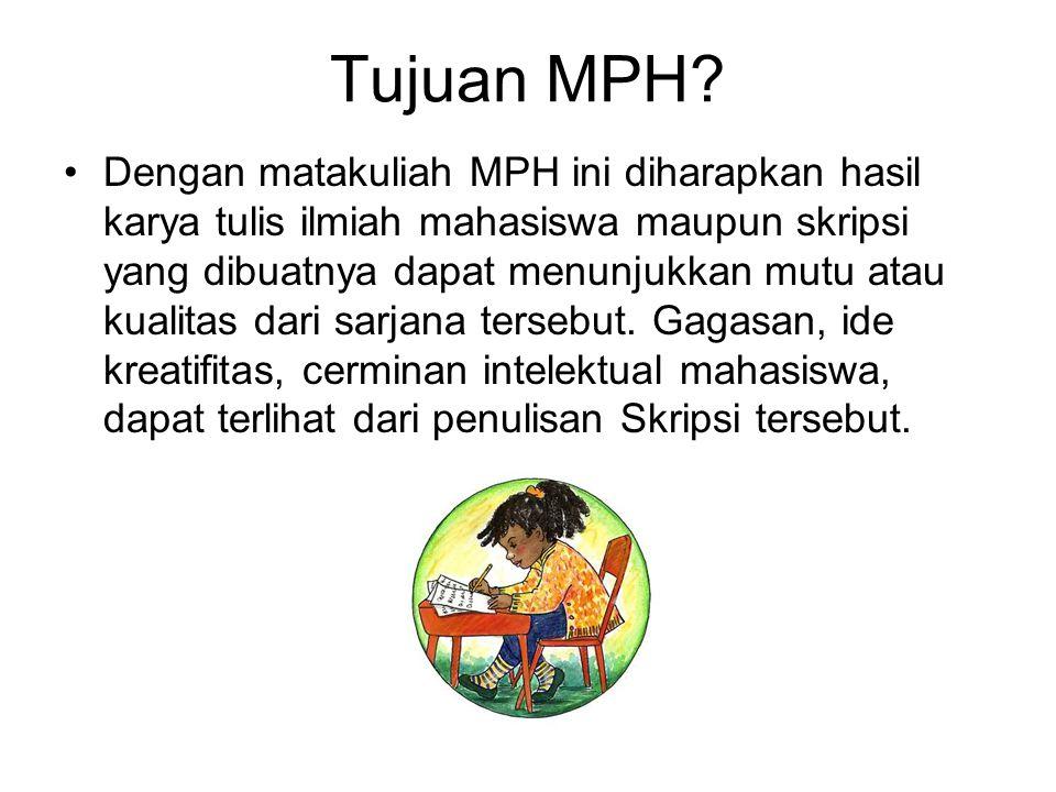 Tujuan MPH? Dengan matakuliah MPH ini diharapkan hasil karya tulis ilmiah mahasiswa maupun skripsi yang dibuatnya dapat menunjukkan mutu atau kualitas