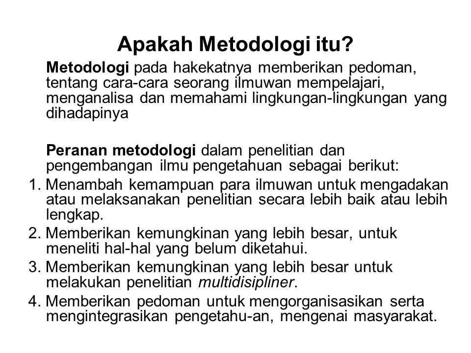 Apakah Metodologi itu? Metodologi pada hakekatnya memberikan pedoman, tentang cara-cara seorang ilmuwan mempelajari, menganalisa dan memahami lingkung
