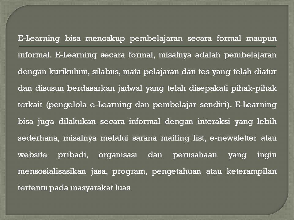 E-Learning bisa mencakup pembelajaran secara formal maupun informal.