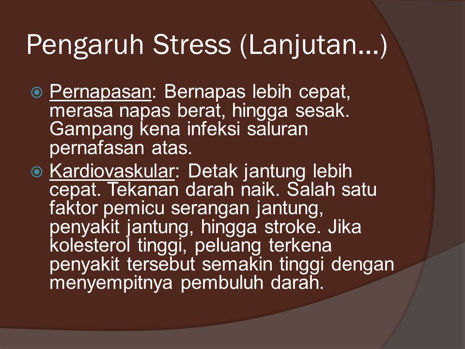 Pengaruh Stress (Lanjutan…)  Pernapasan: Bernapas lebih cepat, merasa napas berat, hingga sesak. Gampang kena infeksi saluran pernafasan atas.  Kard