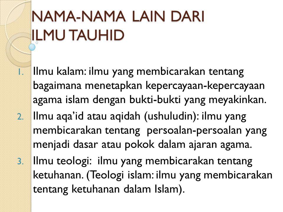 SEJARAH DAN SEBAB-SEBAB MUNCULNYA ILMU TAUHID Ilmu tauhid (kalam) : belum muncul pada masa nabi dan sahabat.
