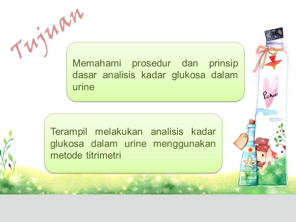 T u j u a n Memahami prosedur dan prinsip dasar analisis kadar glukosa dalam urine Terampil melakukan analisis kadar glukosa dalam urine menggunakan metode titrimetri