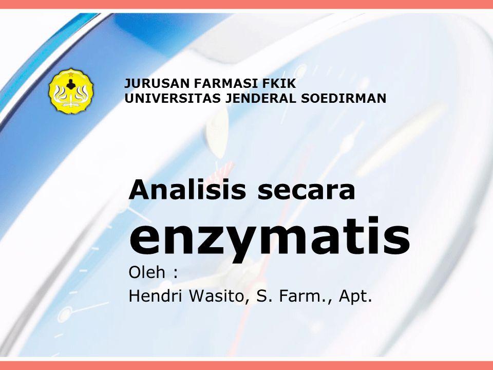 Analisis secara enzymatis Oleh : Hendri Wasito, S. Farm., Apt. JURUSAN FARMASI FKIK UNIVERSITAS JENDERAL SOEDIRMAN