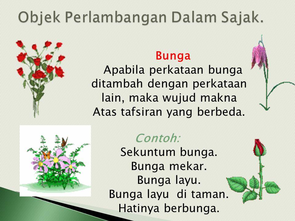 Bunga Apabila perkataan bunga ditambah dengan perkataan lain, maka wujud makna Atas tafsiran yang berbeda. Contoh: Sekuntum bunga. Bunga mekar. Bunga
