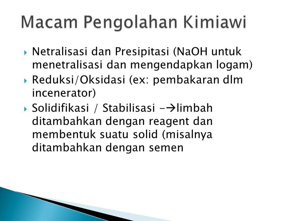  Netralisasi dan Presipitasi (NaOH untuk menetralisasi dan mengendapkan logam)  Reduksi/Oksidasi (ex: pembakaran dlm incenerator)  Solidifikasi / S