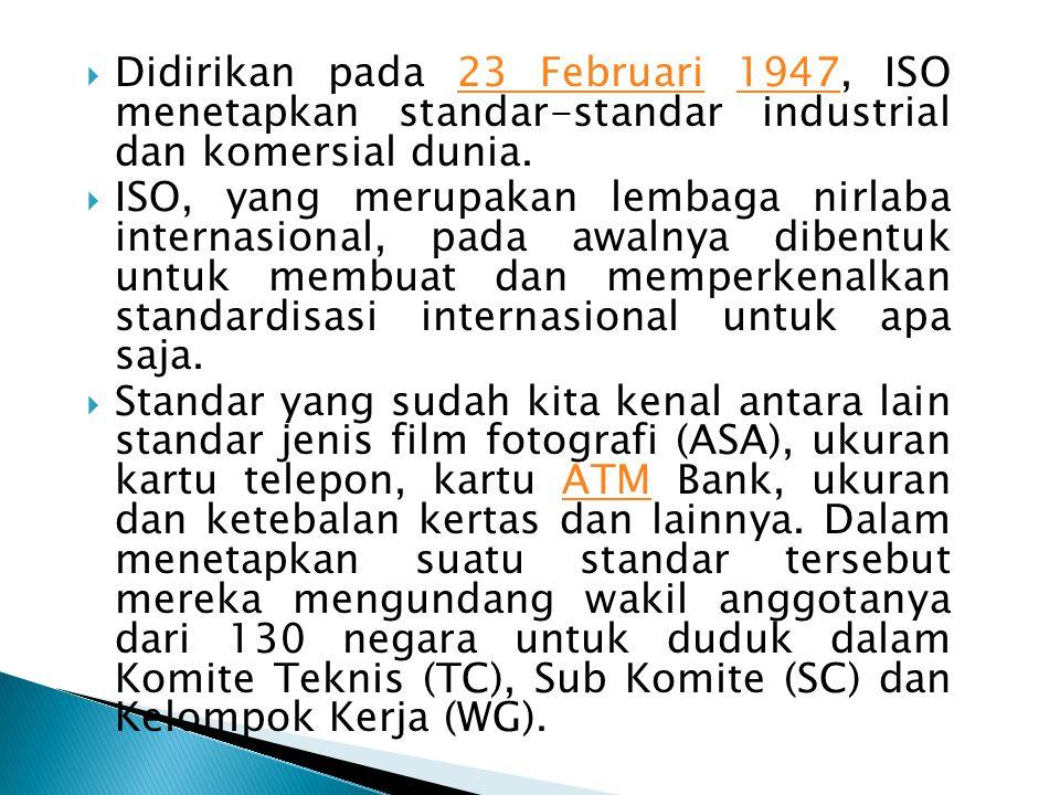  Didirikan pada 23 Februari 1947, ISO menetapkan standar-standar industrial dan komersial dunia.23 Februari1947  ISO, yang merupakan lembaga nirlaba