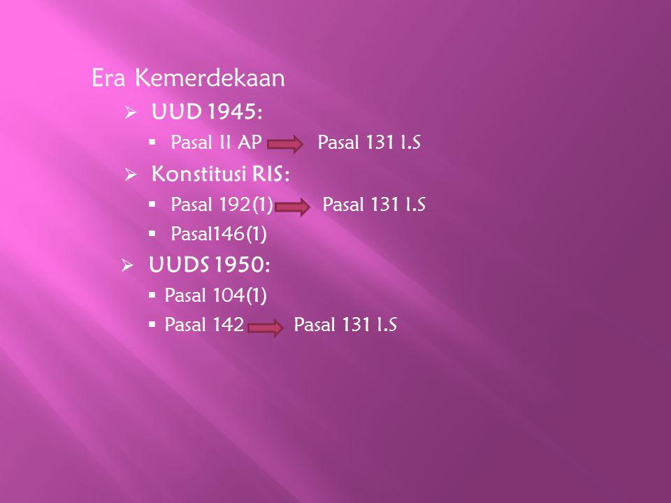 Era Kemerdekaan  UUD 1945:  Pasal II AP Pasal 131 I.S  Konstitusi RIS:  Pasal 192(1) Pasal 131 I.S  Pasal146(1)  UUDS 1950:  Pasal 104(1)  Pas