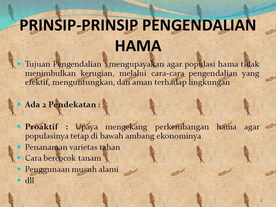 PRINSIP-PRINSIP PENGENDALIAN HAMA Tujuan Pengendalian : mengupayakan agar populasi hama tidak menimbulkan kerugian, melalui cara-cara pengendalian yan