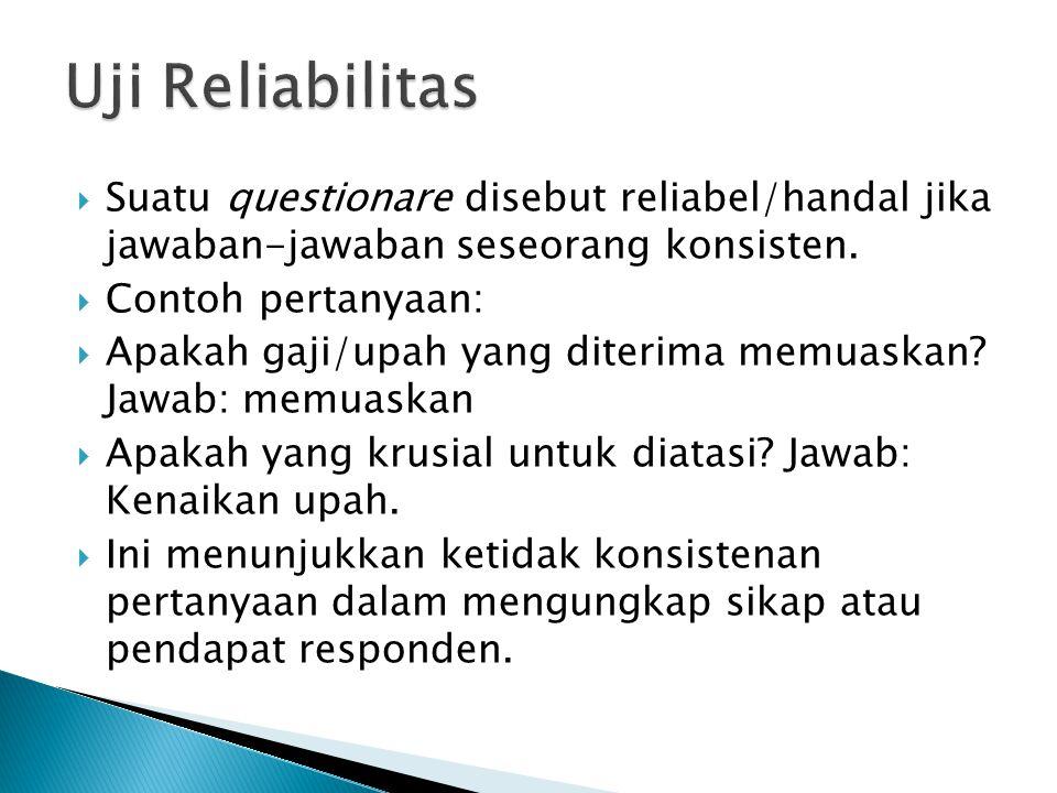  Suatu questionare disebut reliabel/handal jika jawaban-jawaban seseorang konsisten.  Contoh pertanyaan:  Apakah gaji/upah yang diterima memuaskan?