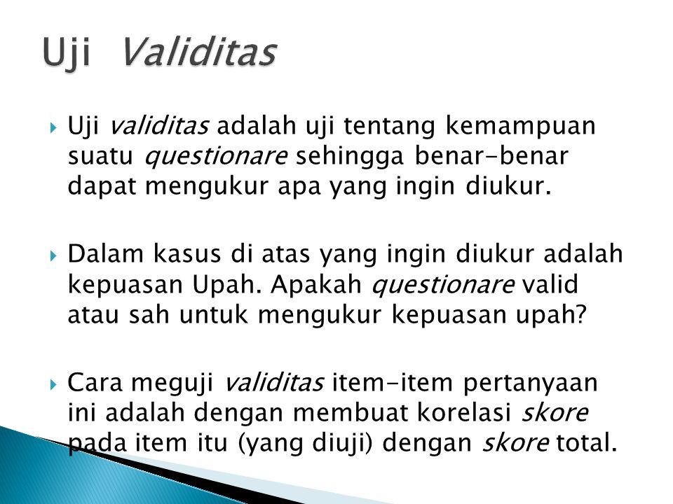  Uji validitas adalah uji tentang kemampuan suatu questionare sehingga benar-benar dapat mengukur apa yang ingin diukur.  Dalam kasus di atas yang i