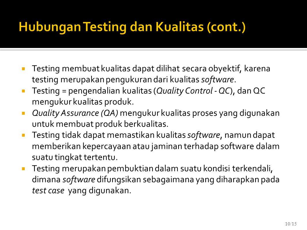  Testing membuat kualitas dapat dilihat secara obyektif, karena testing merupakan pengukuran dari kualitas software.  Testing = pengendalian kualita