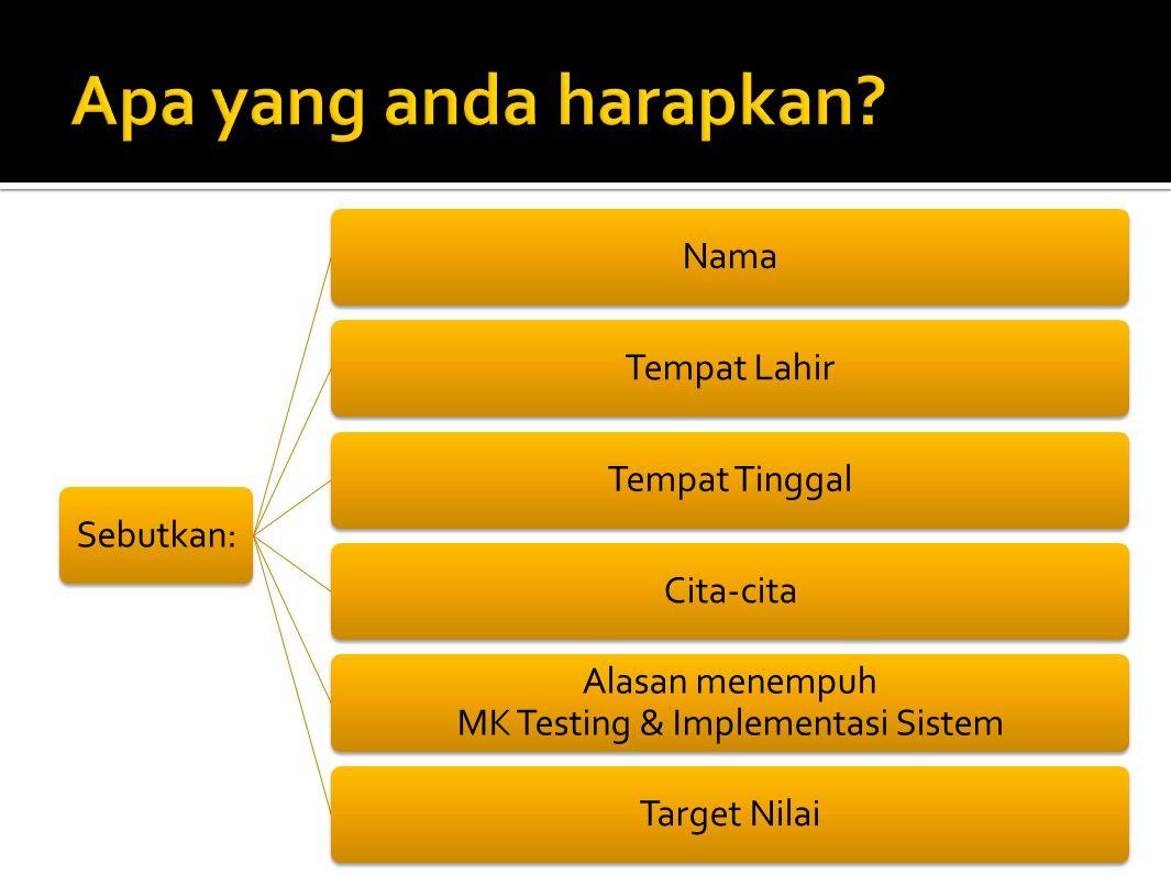 Sebutkan:NamaTempat LahirTempat TinggalCita-cita Alasan menempuh MK Testing & Implementasi Sistem Target Nilai