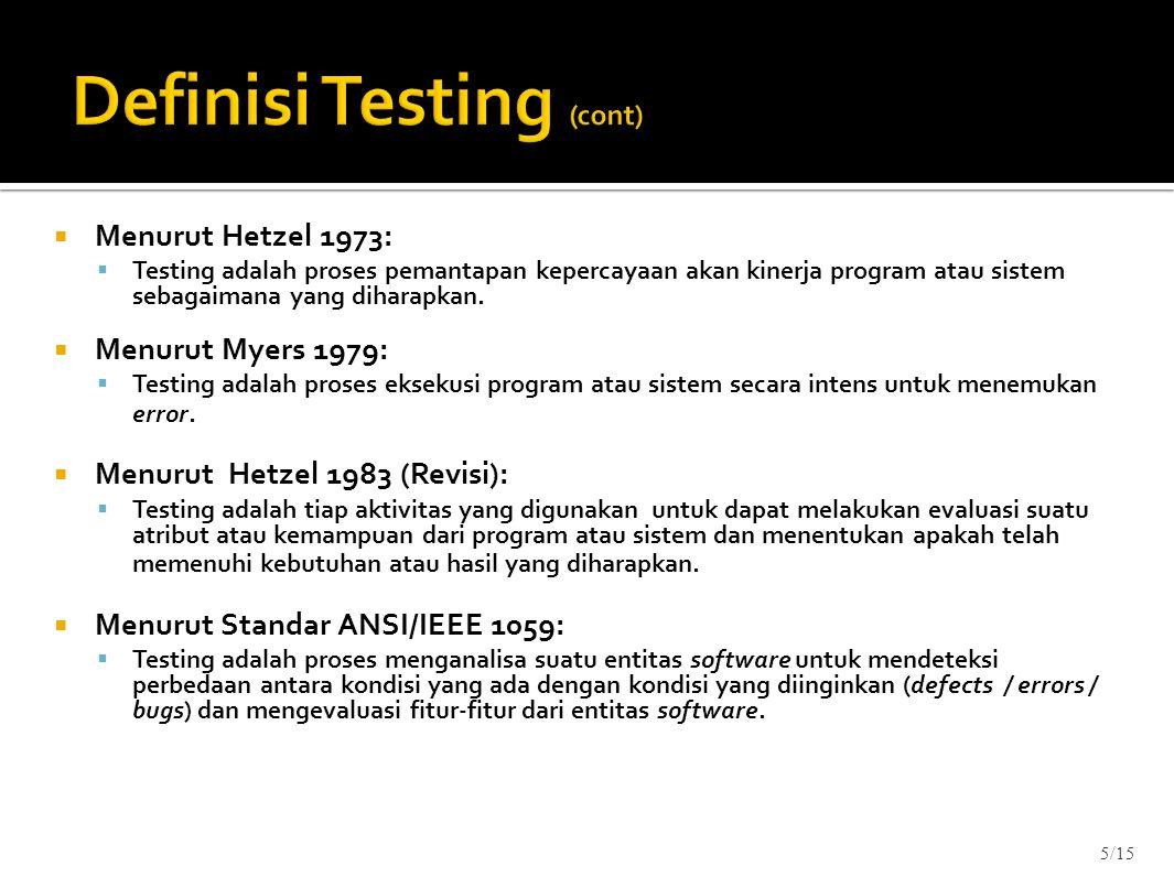  Menurut Hetzel 1973:  Testing adalah proses pemantapan kepercayaan akan kinerja program atau sistem sebagaimana yang diharapkan.  Menurut Myers 19