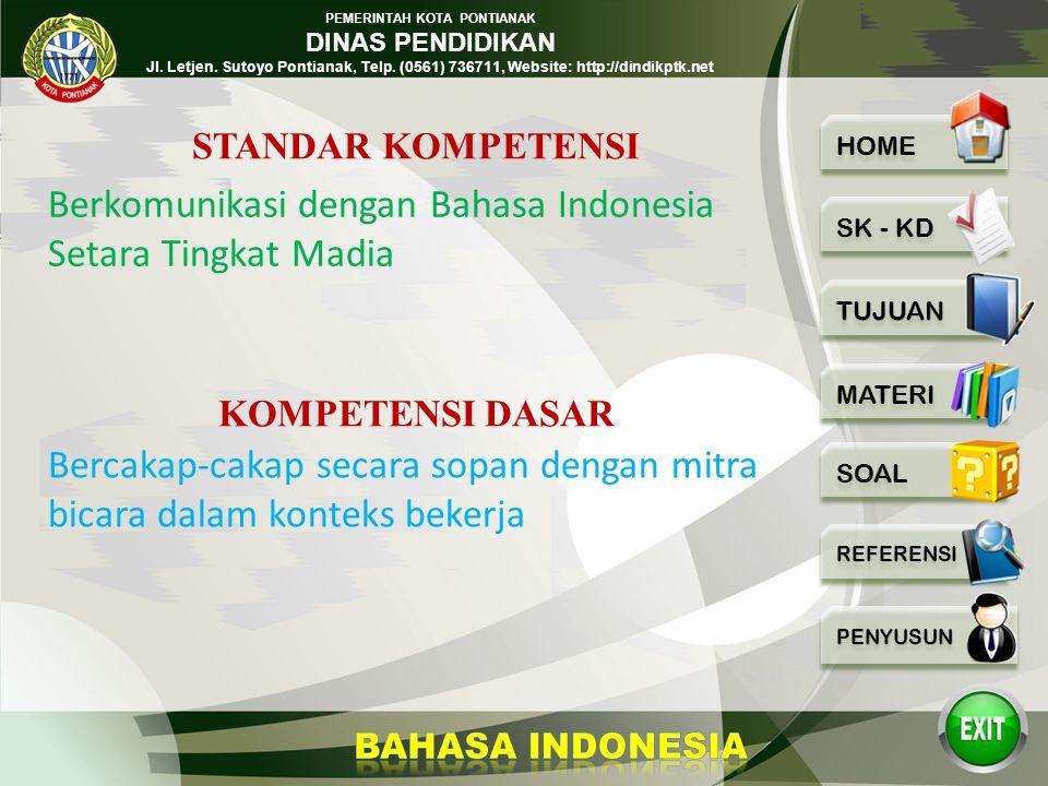 PEMERINTAH KOTA PONTIANAK DINAS PENDIDIKAN Jl. Letjen. Sutoyo Pontianak, Telp. (0561) 736711, Website: http://dindikptk.net BAHASA INDONESIA Bercakap-