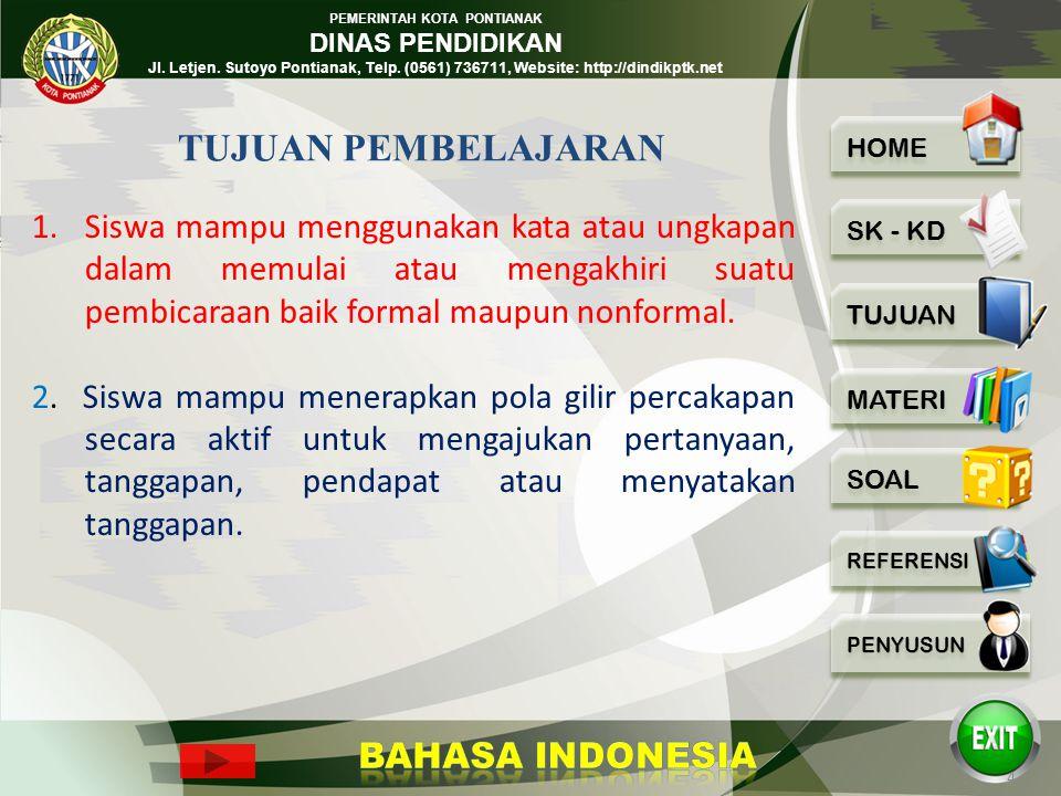 PEMERINTAH KOTA PONTIANAK DINAS PENDIDIKAN Jl. Letjen. Sutoyo Pontianak, Telp. (0561) 736711, Website: http://dindikptk.net Berkomunikasi dengan Bahas