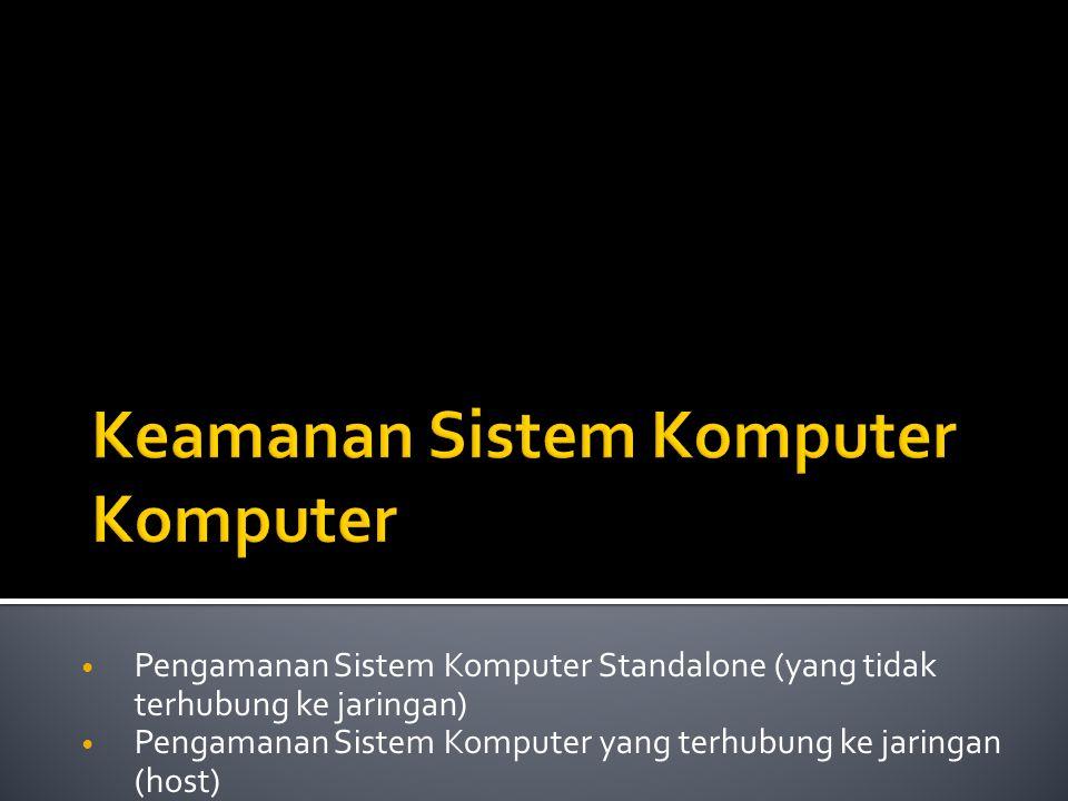 Pengamanan Sistem Komputer Standalone (yang tidak terhubung ke jaringan) Pengamanan Sistem Komputer yang terhubung ke jaringan (host)