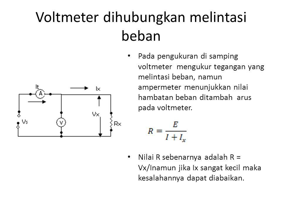 Voltmeter dihubungkan melintasi beban Pada pengukuran di samping voltmeter mengukur tegangan yang melintasi beban, namun ampermeter menunjukkan nilai