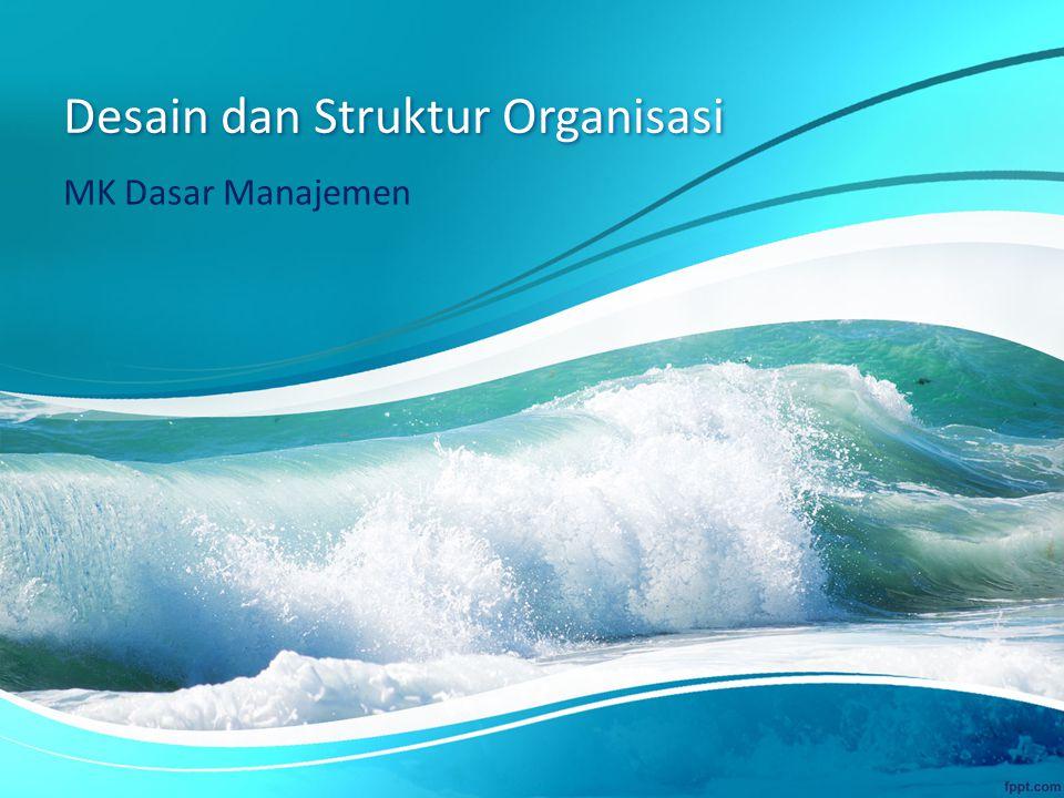 Desain dan Struktur Organisasi MK Dasar Manajemen