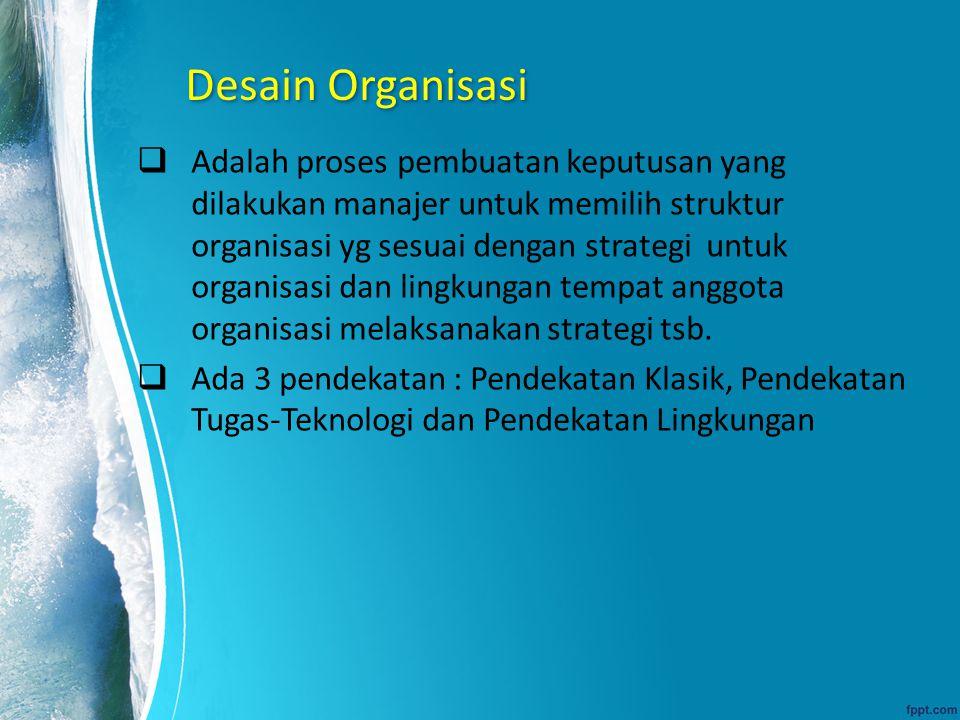 Desain Organisasi  Adalah proses pembuatan keputusan yang dilakukan manajer untuk memilih struktur organisasi yg sesuai dengan strategi untuk organis