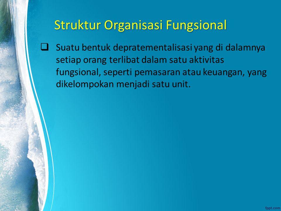 Struktur Organisasi Fungsional  Suatu bentuk depratementalisasi yang di dalamnya setiap orang terlibat dalam satu aktivitas fungsional, seperti pemas
