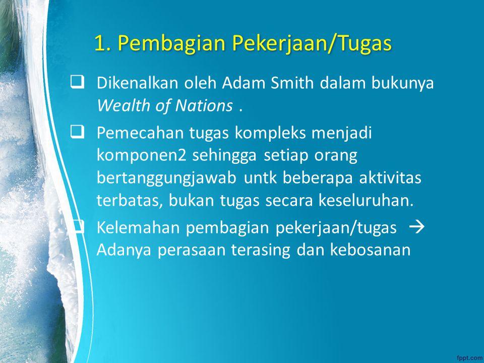 1. Pembagian Pekerjaan/Tugas  Dikenalkan oleh Adam Smith dalam bukunya Wealth of Nations.  Pemecahan tugas kompleks menjadi komponen2 sehingga setia